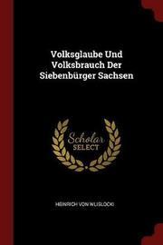 Volksglaube Und Volksbrauch Der Siebenburger Sachsen by Heinrich von Wlislocki image