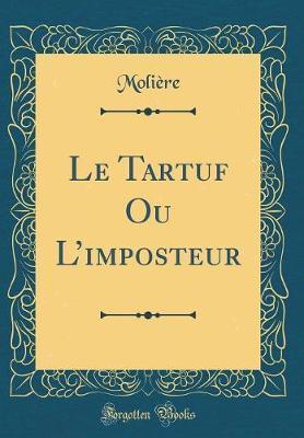 Le Tartuf Ou l'Imposteur (Classic Reprint) by . Moliere