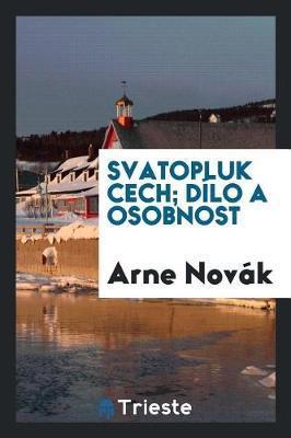 Svatopluk Cech; D lo a Osobnost by Arne Novak