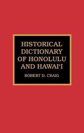 Historical Dictionary of Honolulu and Hawai'i by Robert Dean Craig