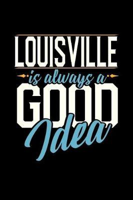 Louisville Is Always a Good Idea by Dennex Publishing