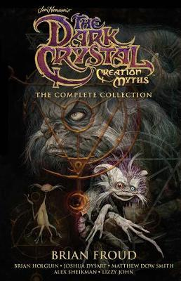 Jim Henson's The Dark Crystal Creation Myths: The Complete Collection by Brian Froud