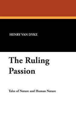 The Ruling Passion by Henry Van Dyke