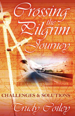 Crossing the Pilgrim Journey: Challenges & Solutions by Trudy Coiley image