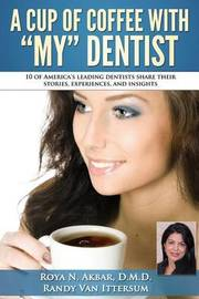 A Cup of Coffee with My Dentist by Roya N Akbar D M D