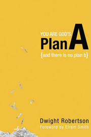 You are God's Plan A by Dwight Robertson image