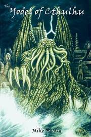 The Yodel of Cthulhu by Mike Oswald