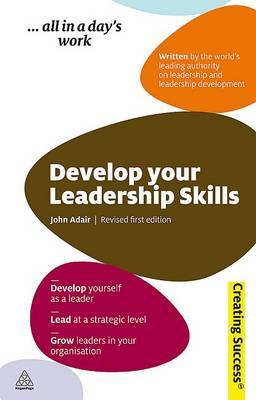 Develop Your Leadership Skills by John Adair