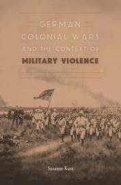 German Colonial Wars and the Context of Military Violence by Susanne Kuss image