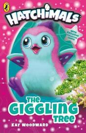 Hatchimals: The Giggling Tree by Kay Woodward