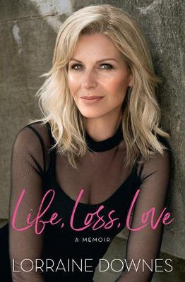 Life, Loss, Love by Lorraine Downes