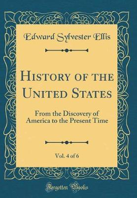 History of the United States, Vol. 4 of 6 by Edward Sylvester Ellis