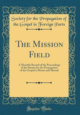 The Mission Field by Society for the Propagation of Th Parts