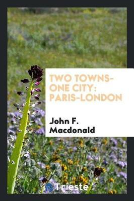 Two Towns-One City by John F MacDonald