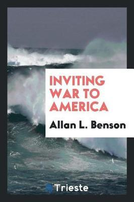 Inviting War to America by Allan L. Benson image
