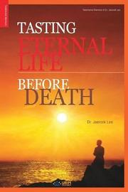 Tasting Eternal Life Before Death by Jaerock Lee