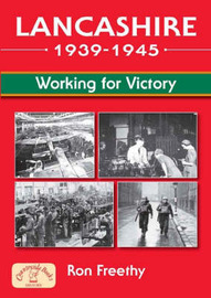 Lancashire 1939 - 1945: Working for Victory by Ron Freethy image