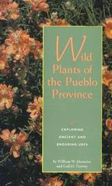Wild Plants of the Pueblo Province by William W Dunmire image