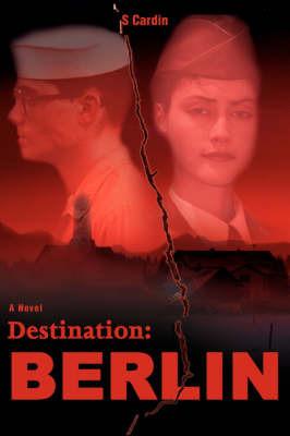 Destination: Berlin by S G Cardin