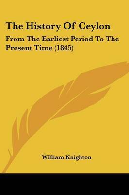 The History Of Ceylon: From The Earliest Period To The Present Time (1845) by William Knighton