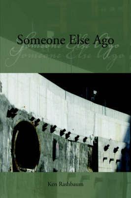 Someone Else Ago by Ken Rashbaum
