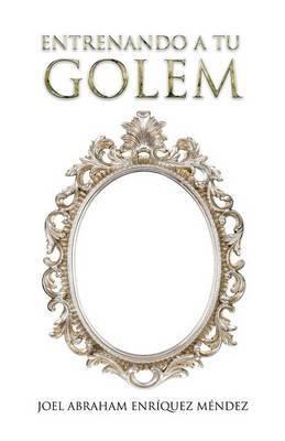 Entrenando a Tu Golem by Joel Abraham Enriquez Mendez