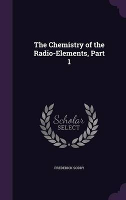The Chemistry of the Radio-Elements, Part 1 by Frederick Soddy image
