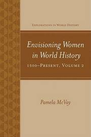 Envisioning Women in World History: 1500-Present by Pamela McVay