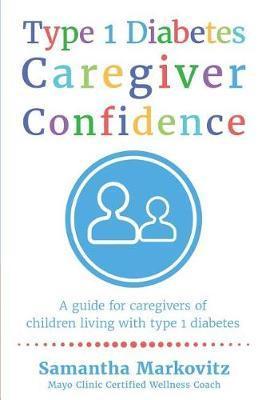 Type 1 Diabetes Caregiver Confidence by Samantha Markovitz