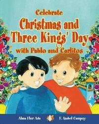 Celebrate Christmas and Three Kings' Day with Pablo and Carlitos (Cuentos Para Celebrar / Stories to Celebrate) English Edition by Alma Flor Ada