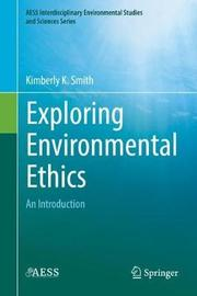 Exploring Environmental Ethics by Kimberly K. Smith