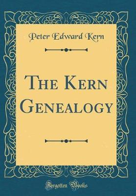 The Kern Genealogy (Classic Reprint) by Peter Edward Kern image