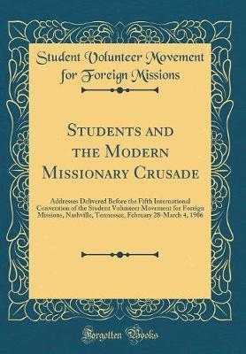 Students and the Modern Missionary Crusade by Student Volunteer Movement for Missions