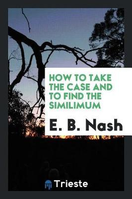 How to Take the Case and to Find the Similimum by E.B. Nash