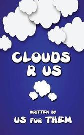 Clouds R Us by Written for Us by Them image