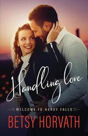 Handling Love by Betsy Horvath