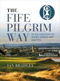 The Fife Pilgrim Way by Ian Bradley