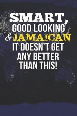 Smart, Good Looking & Jamaican It Doesn't Get Any Better Than This! by Natioo Publishing