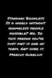 Standard Booklets Is A World Without Shameless People Possible No So This Person You've Just Met Is One of Them Get Over It Marcus Aurelius by Standard Booklets image