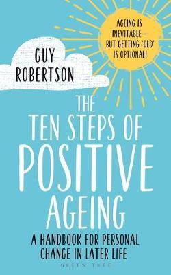 The Ten Steps of Positive Ageing by Guy Robertson