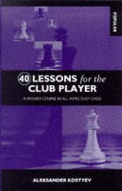 Forty Lessons for the Club Player: A Proven Course in All Aspects of Chess by Aleksander Kostyev image