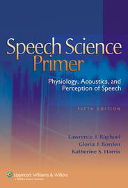 Speech Science Primer: Physiology, Acoustics, and Perception of Speech by Lawrence J. Raphael image
