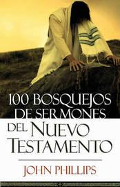 100 Bosquejos de Sermones del Nuevo Testamento by John Phillips