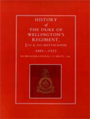 History of the Duke of Wellington's Regiment, 1st and 2nd Battalions 1881-1923 by C.D. Bruce
