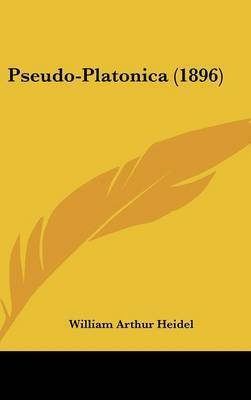 Pseudo-Platonica (1896) by William Arthur Heidel
