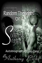 Random Thoughts of a Soulless Child by Anthony Ricks