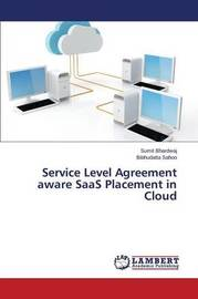 Service Level Agreement Aware Saas Placement in Cloud by Bhardwaj Sumit
