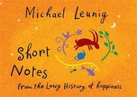 Short Notes From The Long History Of Happiness by Michael Leunig