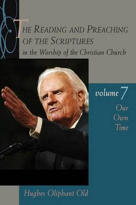Reading and Preaching of the Scriptures in the Worship of the Christian Church: v. 7 by Hughes Oliphant Old