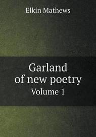 Garland of New Poetry Volume 1 by Elkin Mathews